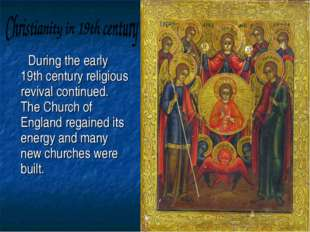 During the early 19th century religious revival continued. The Church of Eng