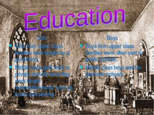Girls Girls from upper class families were taught by a governess. Middle clas
