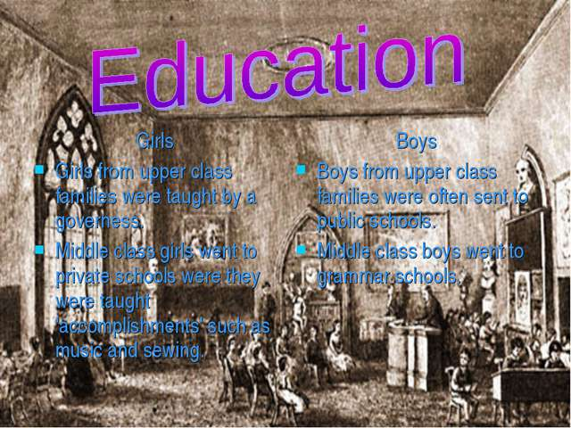 Girls Girls from upper class families were taught by a governess. Middle clas...