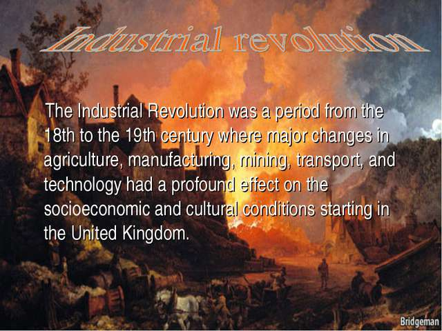 The Industrial Revolution was a period from the 18th to the 19th century whe...