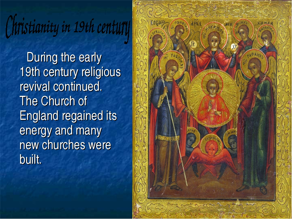 During the early 19th century religious revival continued. The Church of Eng...