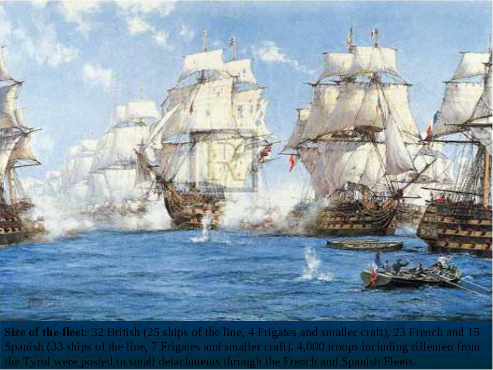 Size of the fleet: 32 British (25 ships of the line, 4 Frigates and smaller c...