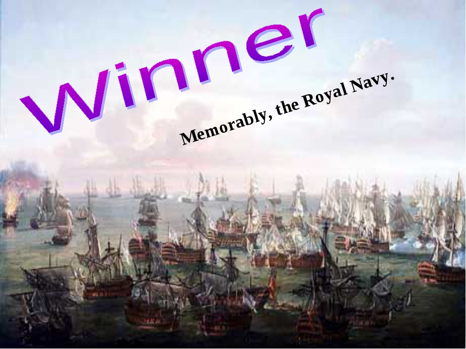 Memorably, the Royal Navy.
