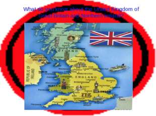 What do you know about the United Kingdom of Great Britain and Northern Irela