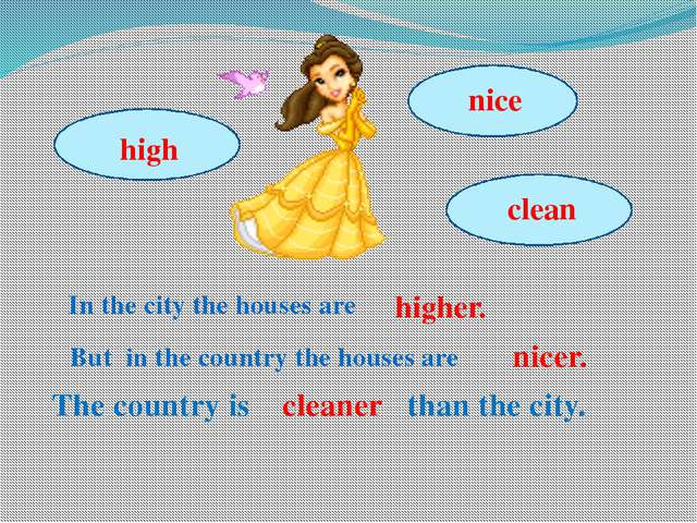 In the city the houses are But in the country the houses are higher. nicer. T...