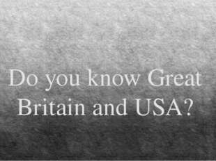 Do you know Great Britain and USA?