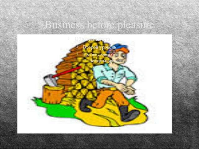 Business before pleasure