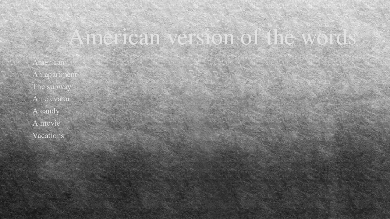 American version of the words American An apartment The subway An elevator A...