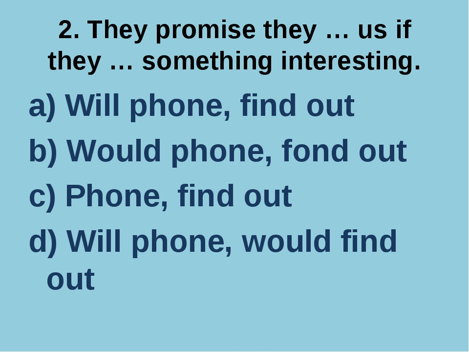2. They promise they … us if they … something interesting. a) Will phone, fin...