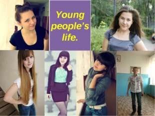 Young people's life.