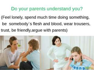 Do your parents understand you? (Feel lonely, spend much time doing something