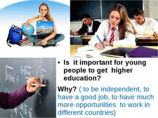Is it important for young people to get higher education? Why? ( to be indep