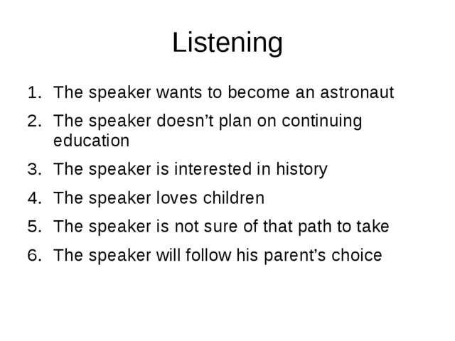 Listening The speaker wants to become an astronaut The speaker doesn't plan o...