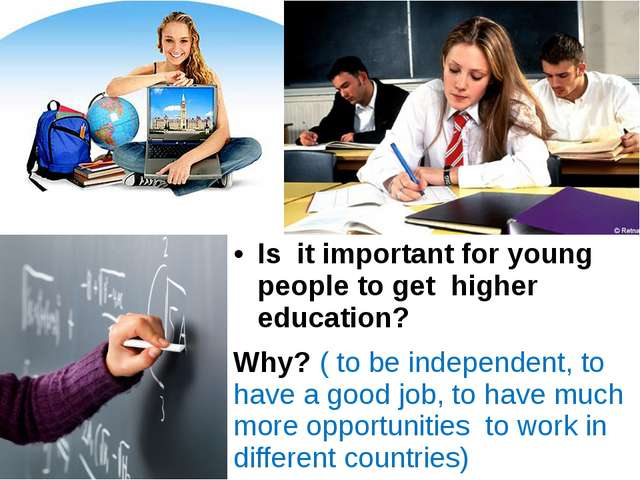Is it important for young people to get higher education? Why? ( to be indep...
