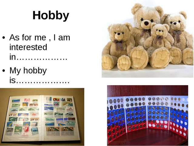 Hobby As for me , I am interested in……………… My hobby is……………….