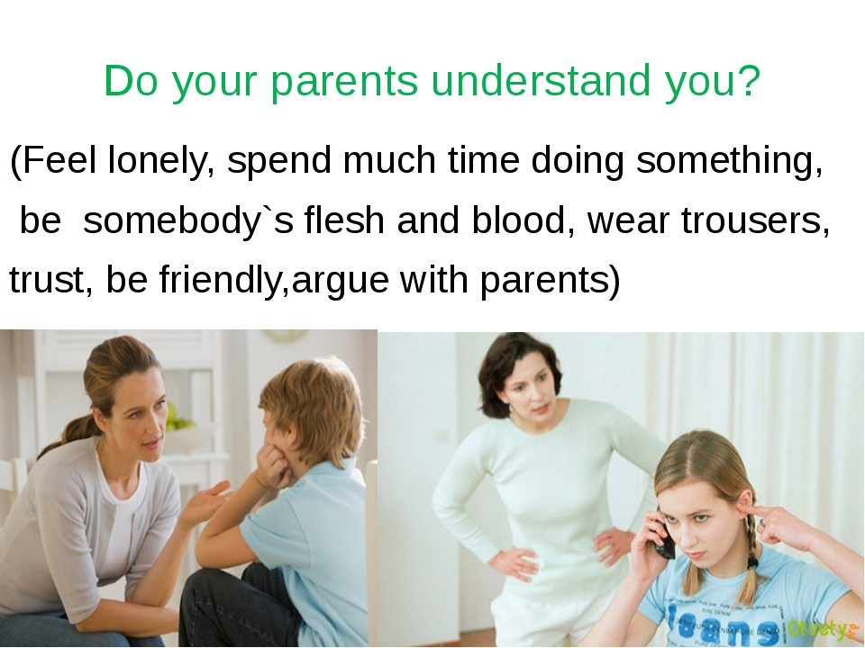 Do your parents understand you? (Feel lonely, spend much time doing something...
