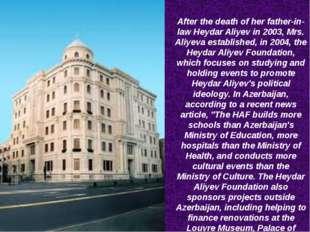 After the death of her father-in-law Heydar Aliyev in 2003, Mrs. Aliyeva esta