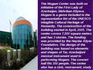 The Mugam Center was built on initiative of the First Lady of Azerbaijan, Meh