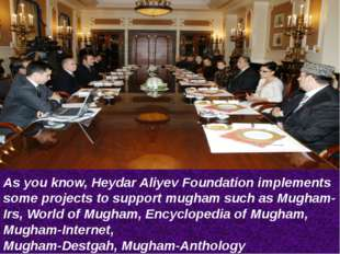 As you know, Heydar Aliyev Foundation implements some projects to support mug