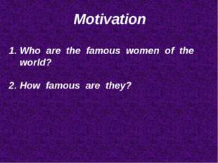 Motivation Who are the famous women of the world? How famous are they?