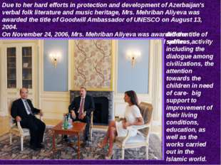 Due to her hard efforts in protection and development of Azerbaijan's verbal