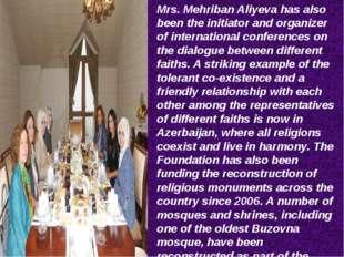 Mrs. Mehriban Aliyeva has also been the initiator and organizer of internatio