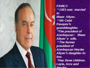 FAMILY: * 1983-was married to Ilham Aliyev. * Mir Celal Pasayev's granddaught