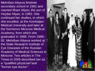 Mehriban Aliyeva finished secondary school in 1981 and married Ilham Aliyev,