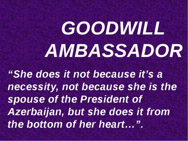 "GOODWILL AMBASSADOR ""She does it not because it's a necessity, not because s..."