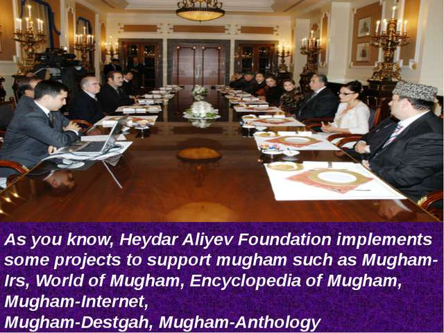 As you know, Heydar Aliyev Foundation implements some projects to support mug...