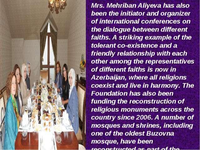 Mrs. Mehriban Aliyeva has also been the initiator and organizer of internatio...