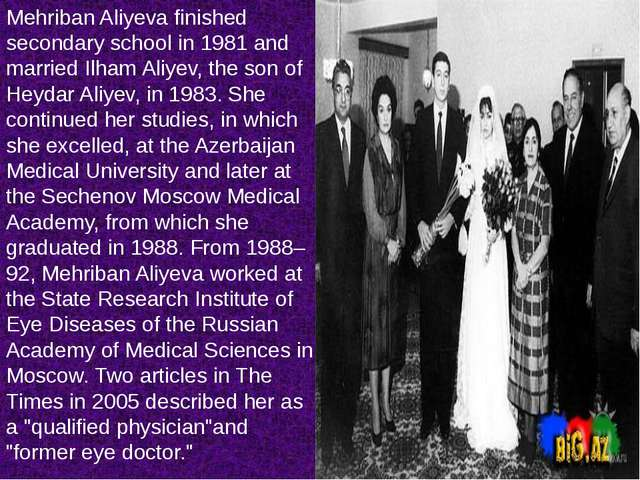 Mehriban Aliyeva finished secondary school in 1981 and married Ilham Aliyev,...