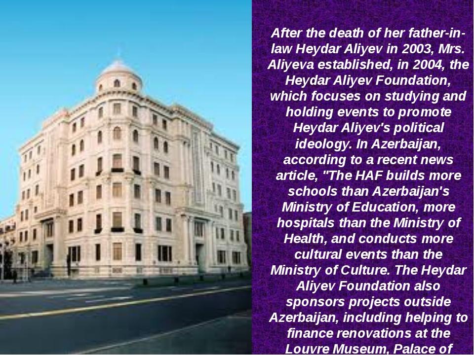 After the death of her father-in-law Heydar Aliyev in 2003, Mrs. Aliyeva esta...
