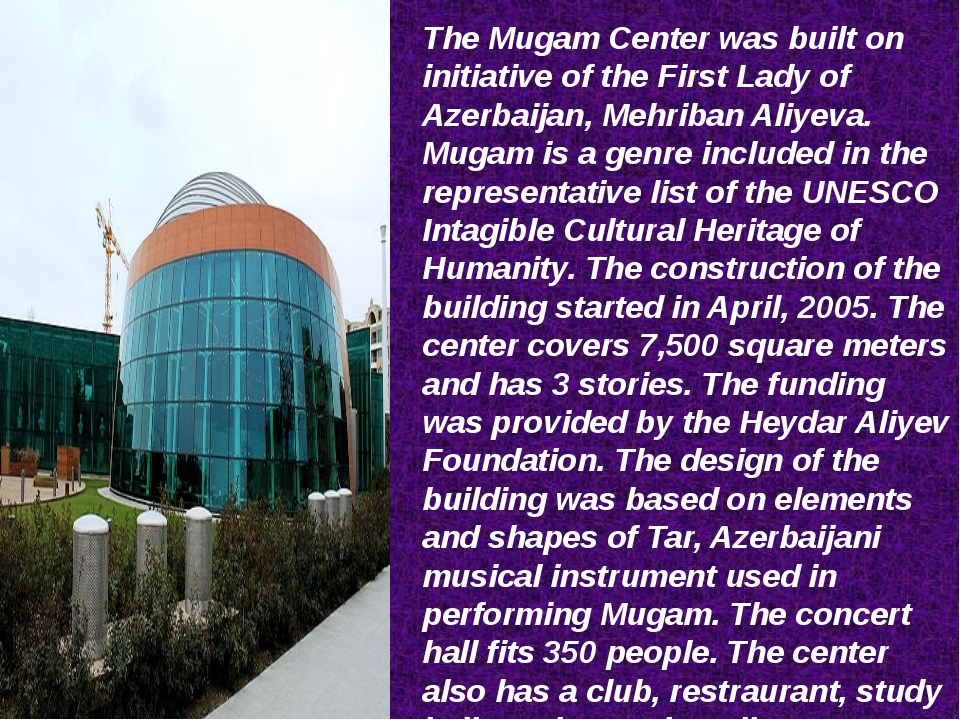 The Mugam Center was built on initiative of the First Lady of Azerbaijan, Meh...