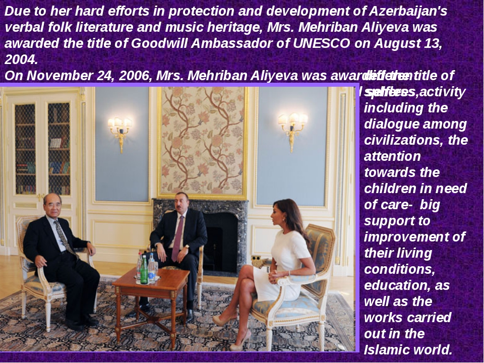 Due to her hard efforts in protection and development of Azerbaijan's verbal...