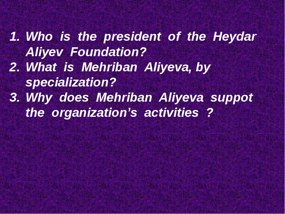 Who is the president of the Heydar Aliyev Foundation? What is Mehriban Aliyev...