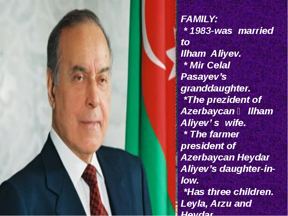 FAMILY: * 1983-was married to Ilham Aliyev. * Mir Celal Pasayev's granddaught...