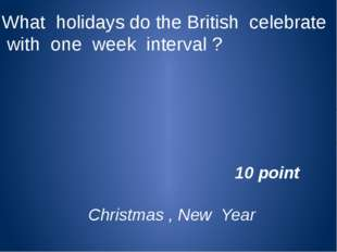 What holidays do the British celebrate with one week interval ? Christmas , N