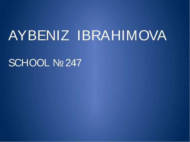 AYBENIZ IBRAHIMOVA SCHOOL № 247
