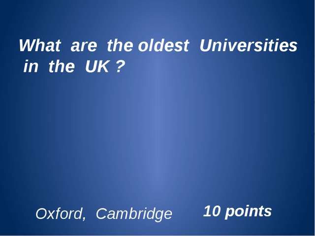 What are the oldest Universities in the UK ? Oxford, Cambridge 10 points