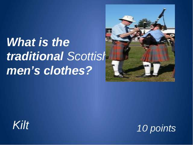 What is the traditional Scottish men's clothes? Kilt 10 points
