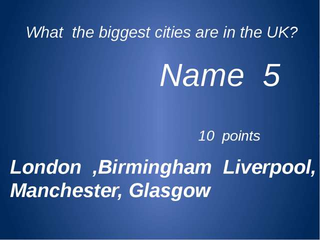 What the biggest cities are in the UK? Name 5 10 points London ,Birmingham Li...