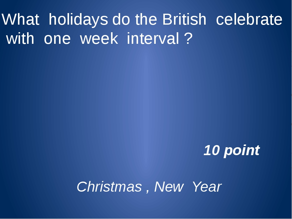 What holidays do the British celebrate with one week interval ? Christmas , N...