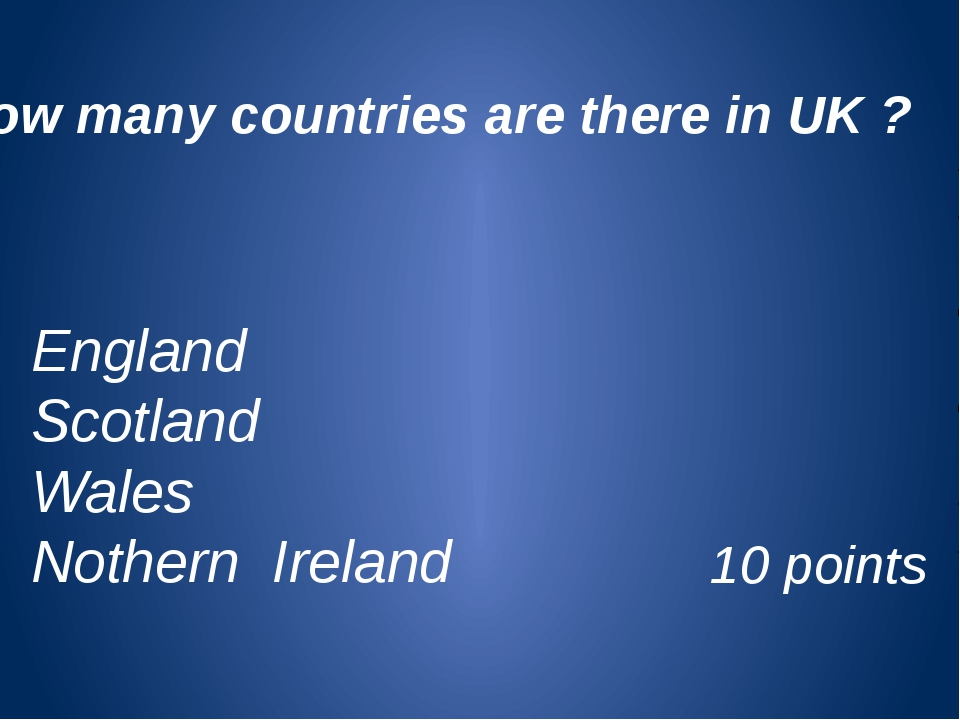 How many countries are there in UK ? 10 points England Scotland Wales Nothern...