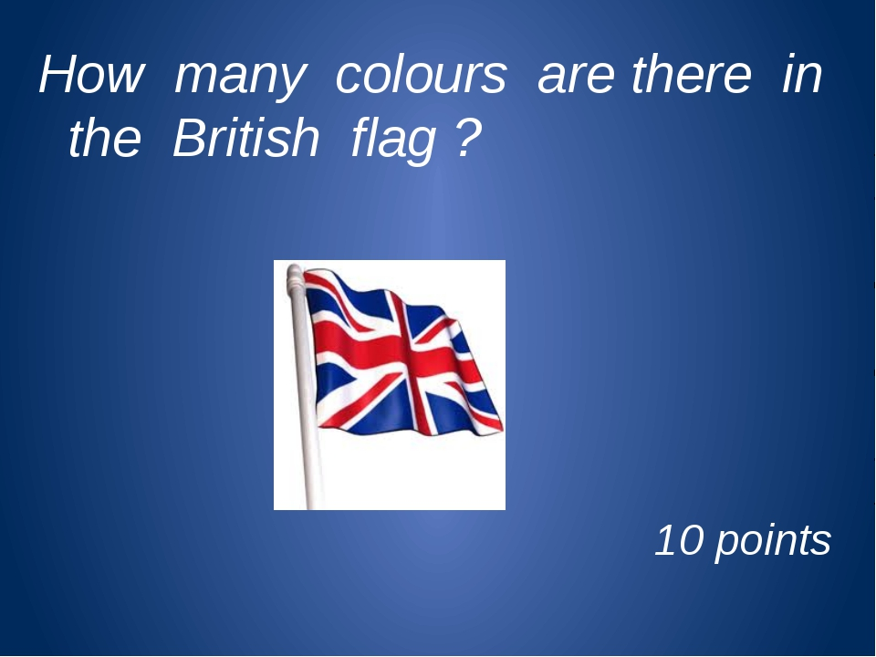 How many colours are there in the British flag ? 10 points