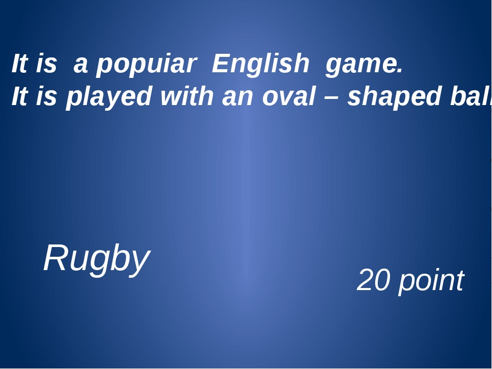 It is a popuiar English game. It is played with an oval – shaped ball. 20 poi...