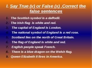 I. Say True (v) or False (x) .Correct the false sentences The Scottish symbol