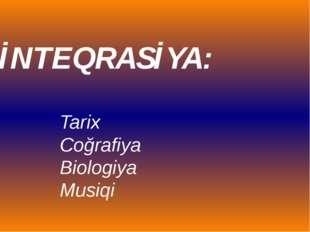İNTEQRASİYA: Tarix Coğrafiya Biologiya Musiqi