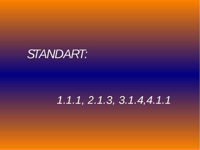 STANDART: 1.1.1, 2.1.3, 3.1.4,4.1.1
