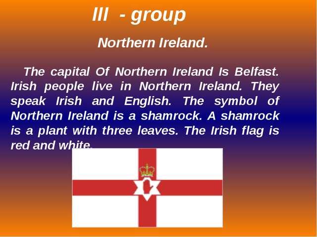 Northern Ireland. The capital Of Northern Ireland Is Belfast. Irish people li...
